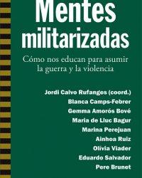 Mentes militarizadas: Cómo nos educan para asumir la guerra y la violencia