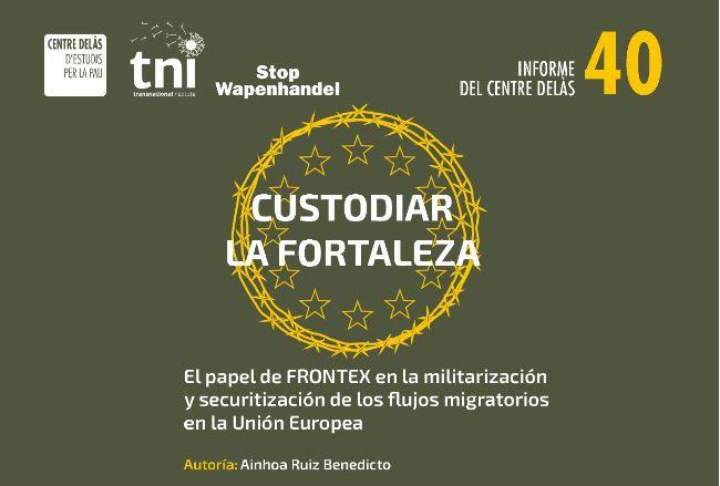 Custodiar la Fortaleza. El papel de Frontex en la militarización y securitización de los flujos migratorios en la Unión Europea